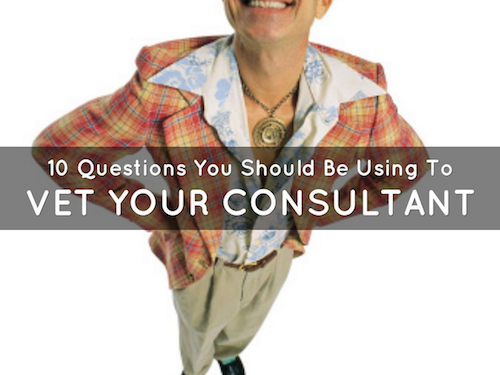 10 Questions to Vet your Consultant